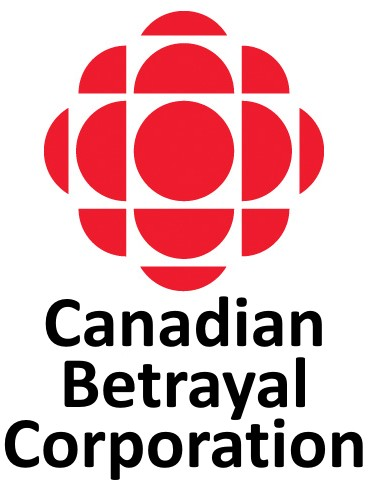 Canadian betrayal corporation, formerly known as the Canadian Broadcast Corporation.