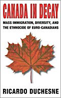 Canada In Decay: Mass Immigration, Diversity, and the Ethnocide of Euro-Canadians by Ricardo Duchesne