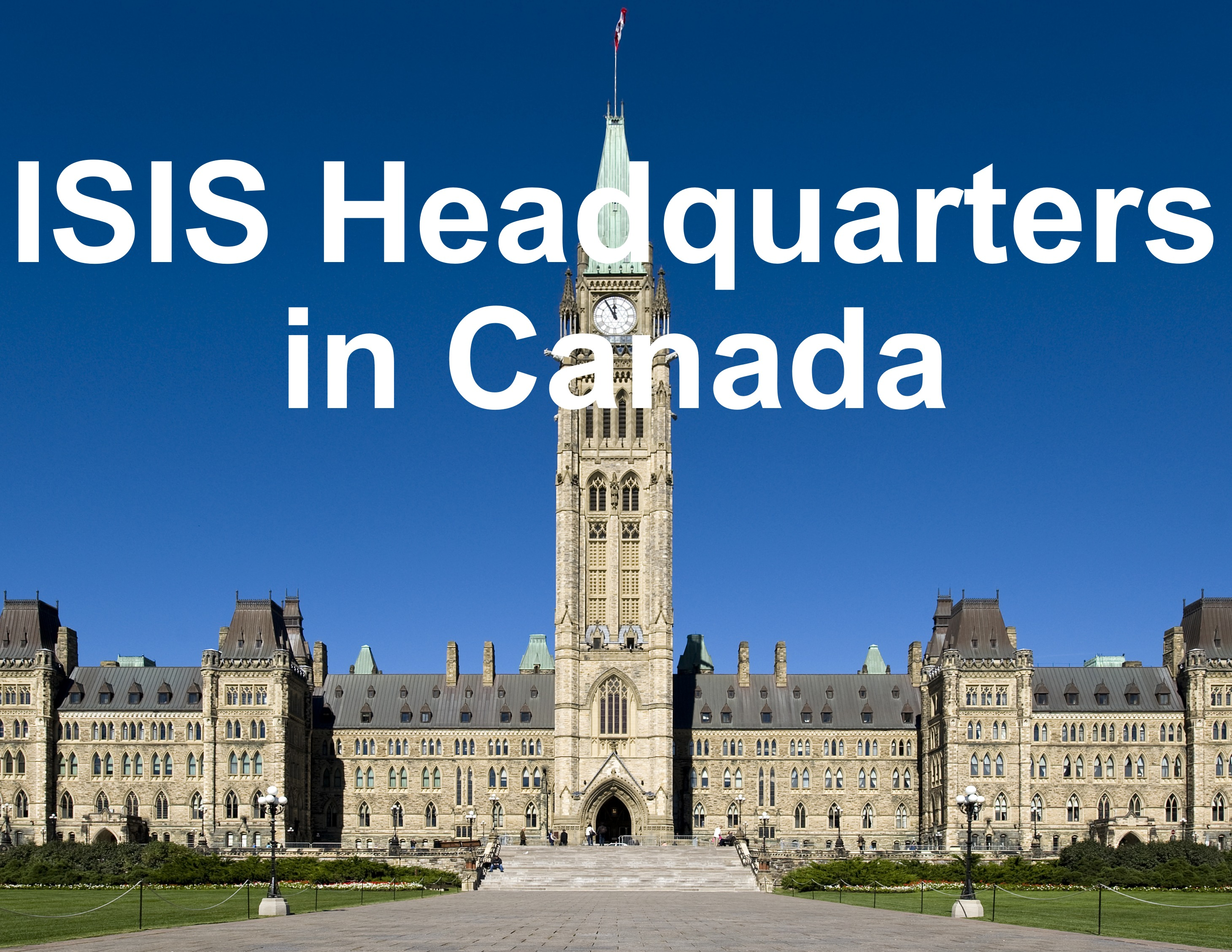 ISIS headquarters in Canada is parliament hill under Justin Trudeau