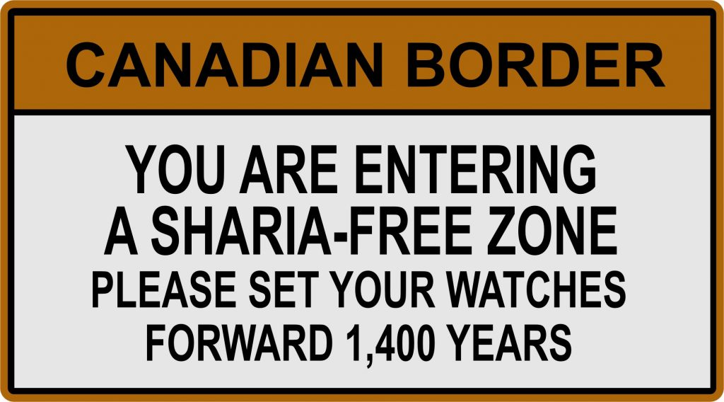 Canadian Border. You are entering a Sharia-Free zone. Please set your watches forwarding 1,400 years.